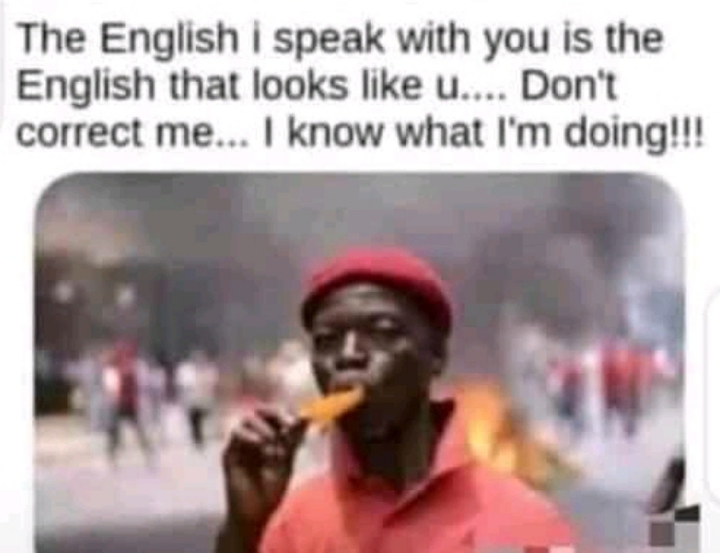The English I speak with you is the English that looks like you 🤣